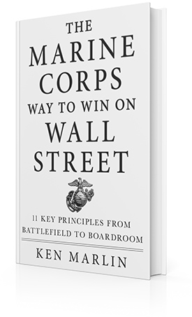 The Marine Corps Way to Win on Wall Street: 11 Key Principles from Battlefield to Boardroom